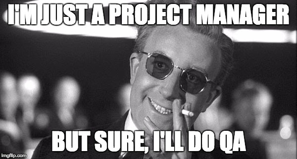 Meme - I'm just a project manager but sure, I'll do QA
