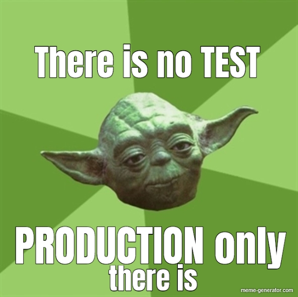 Meme - There is no TEST. PRODUCTION only there is.