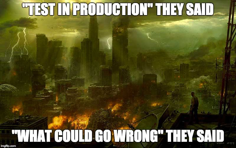 Meme - Test in production. What could go wrong.