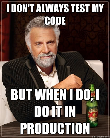 Meme - I don't always test my code. But when I do, I do it in production.
